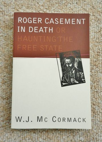 Roger Casement in Death or Haunting the Free State by W.J. McCormack