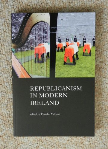 Republicanism in Modern Ireland edited by Fearghal McGarry.