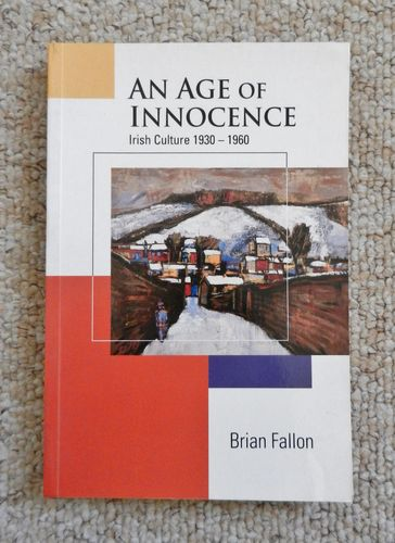An Age of Innocence: Irish Culture 1930-1960 by Brian Fallon.