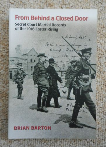 From Behind A Closed Door Secret Court Martial Records of the 1916 Easter Rising by Brian Barton