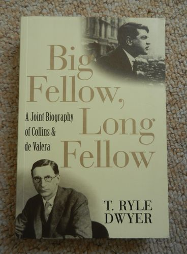 Big Fellow, Long Fellow: A Joint Biography of Collins & De Valera by T. Ryle Dwyer