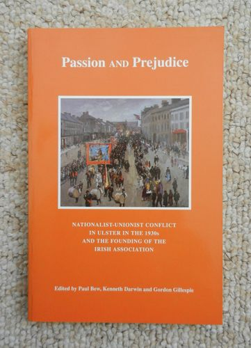 Passion and Prejudice: Nationalist Unionist Conflict in Ulster in the 1930 by Bew, Darwin, Gillespie