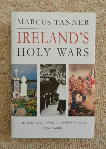 Ireland's Holy War: The Struggle for a Nation's Soul 1500-2000 by Marcus Tanner.