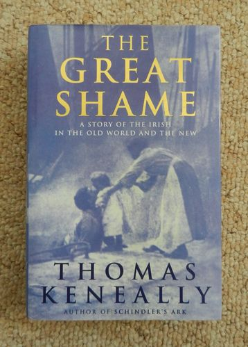The Great Shame: A Story of the Irish in the Old World and the New by Thomas Keneally.