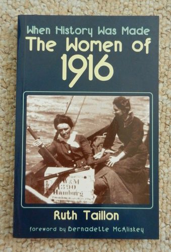 When History Was Made: The Women of 1916 by Ruth Taillon foreword by Bernadette McAliskey