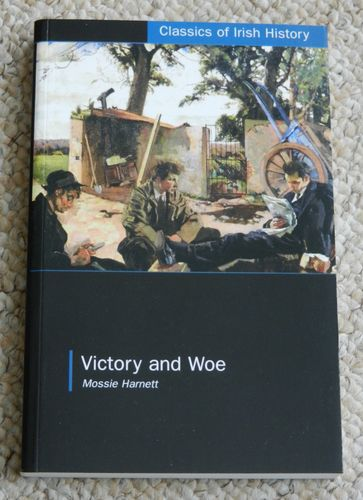Victory and Woe: The West Limerick Brigade in the War of Independence by Mossie Harnett