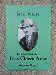 Jack White: First Commander Irish Citizen Army by Andrew Boyd