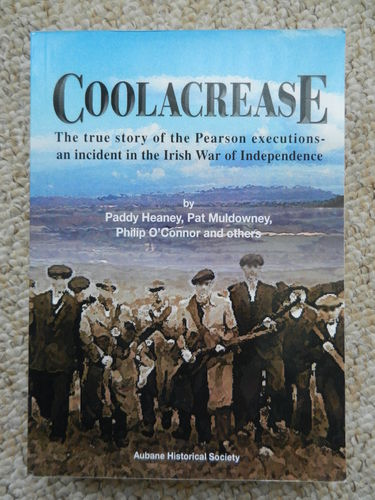 Coolacrease: The true story of the Pearson executions by Paddy Heaney and Others.
