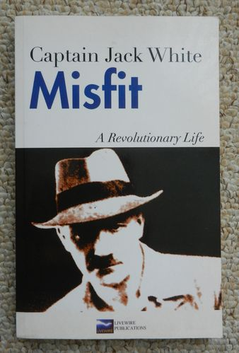 Misfit: Captain Jack White. A Revolutionary Life by Captain J.R. White