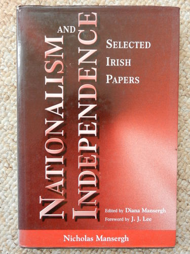 Nationalism and Independence: Selected Irish Papers by Nicholas Mansergh