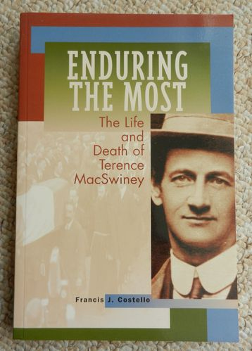 Enduring the Most: The Life and Death of Terence MacSwiney by Francis J Costello.