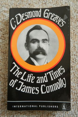 The Life and Times of James Connolly by C. Desmond Greaves.
