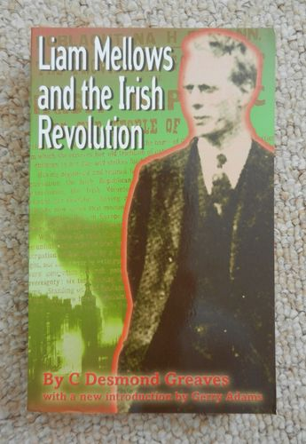 Liam Mellows and the Irish Revolution by C. Desmond Greaves. With a New Introduction By Gerry Adams.
