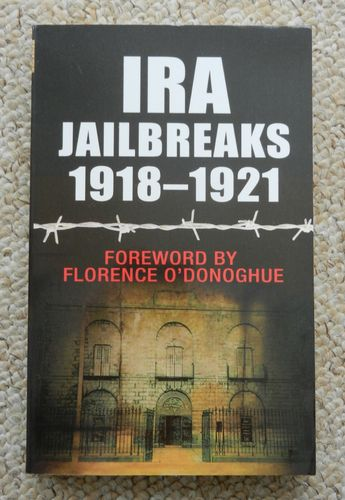 IRA Jailbreaks 1918-1921. Foreword by Florence O'Donoghue.
