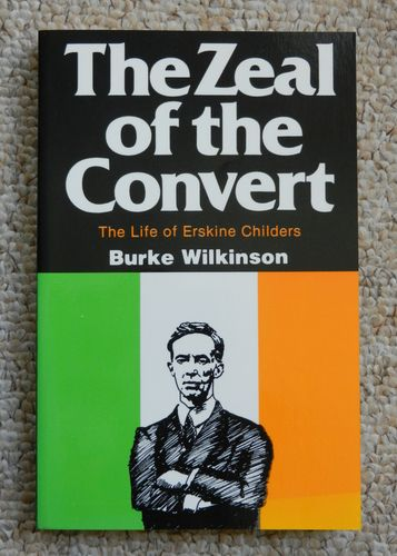 The Zeal of the Convert: The Life of Erskine Childers by Burke Wilkinson.
