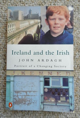 Ireland and the Irish: Portrait of a Changing Society by John Ardagh.