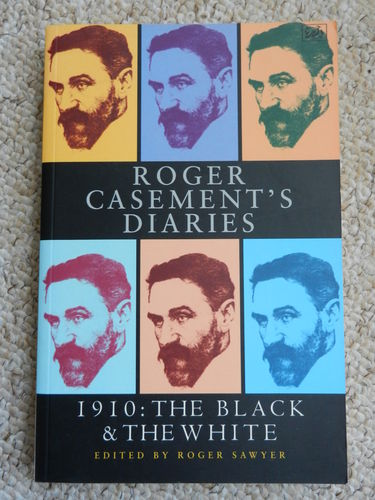 Roger Casement's Diaries: 1910, The Black & The White edited by Roger Sawyer.