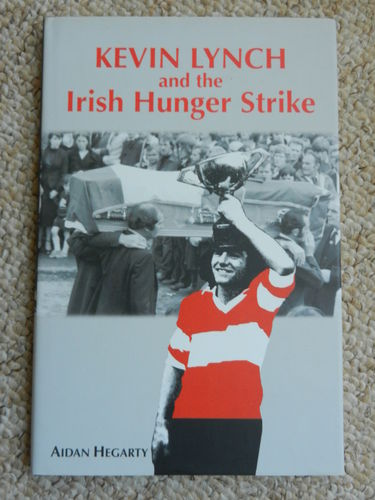 Kevin Lynch and the Irish Hunger Strike by Aidan Hegarty.