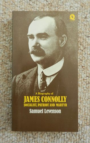 A Biography of James Connolly: Socialist, Patriot and Martyr by Samuel Levenson.