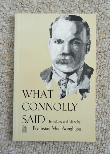 What Connolly Said: James Connolly's Writings. Edited by Proinsias Mac Aonghusa.