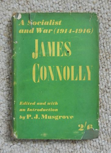 A Socialist and War (1914 -1916) by James Connolly. Edited & with an Introduction by P.J. Musgrave.
