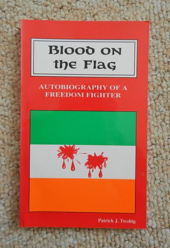 Blood on the Flag, Autobiography of a Freedom Fighter: James Malone by Patrick J. Twohig